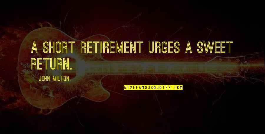 John Milton Quotes By John Milton: A short retirement urges a sweet return.