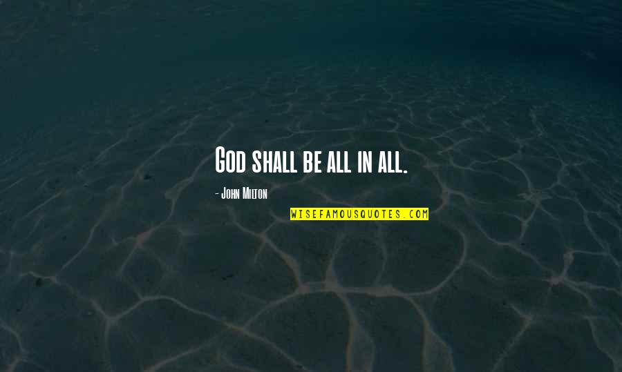 John Milton Quotes By John Milton: God shall be all in all.