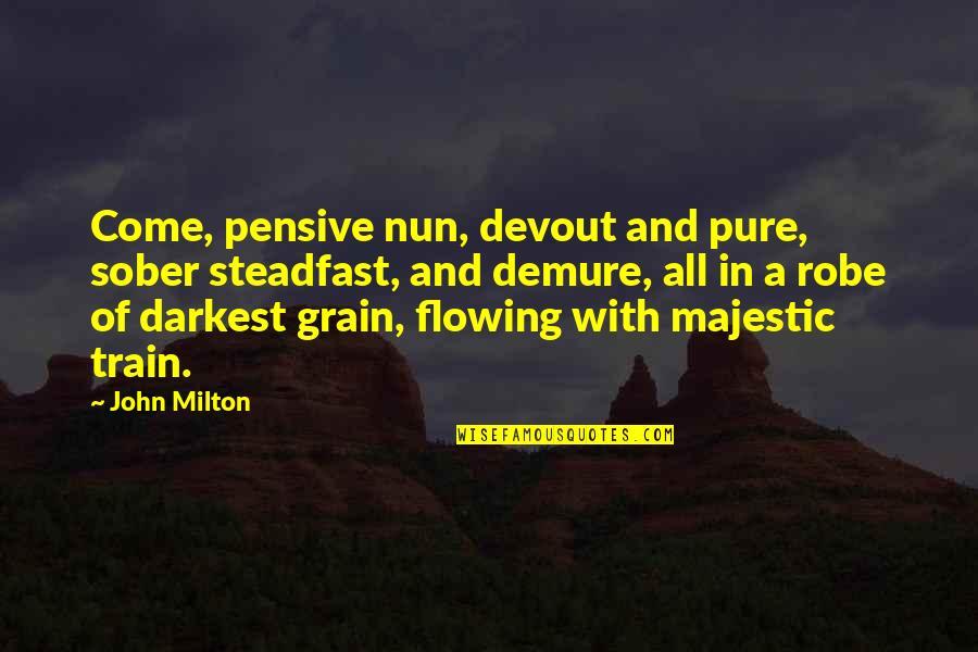 John Milton Quotes By John Milton: Come, pensive nun, devout and pure, sober steadfast,