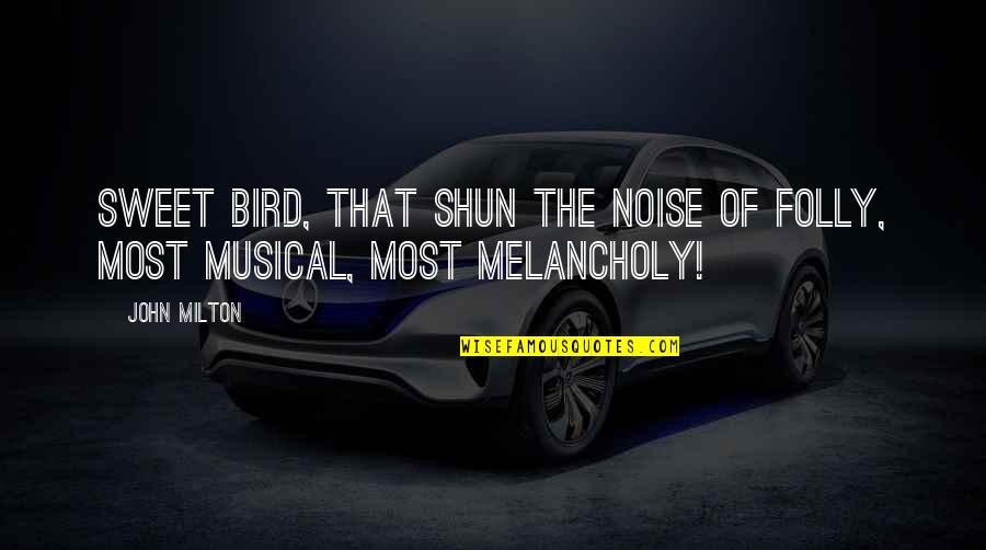 John Milton Quotes By John Milton: Sweet bird, that shun the noise of folly,