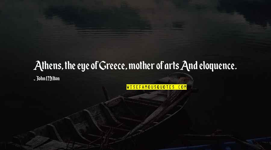 John Milton Quotes By John Milton: Athens, the eye of Greece, mother of arts