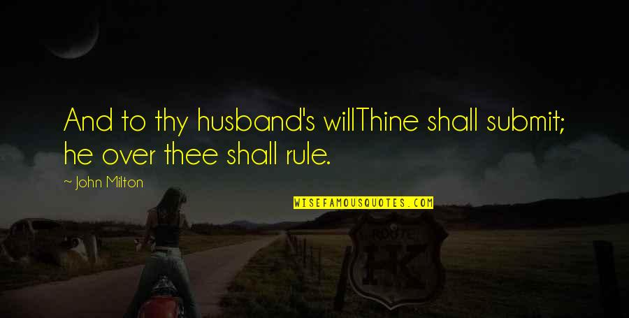 John Milton Quotes By John Milton: And to thy husband's willThine shall submit; he
