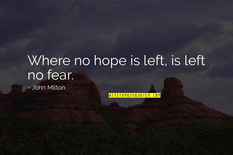 John Milton Quotes By John Milton: Where no hope is left, is left no
