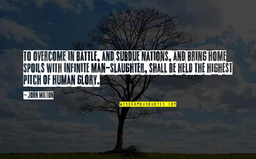 John Milton Quotes By John Milton: To overcome in battle, and subdue Nations, and