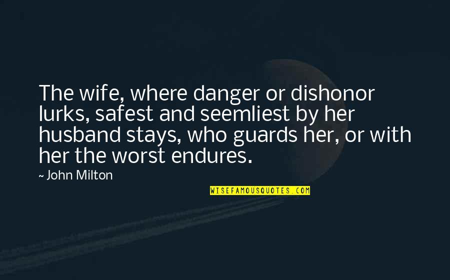 John Milton Quotes By John Milton: The wife, where danger or dishonor lurks, safest