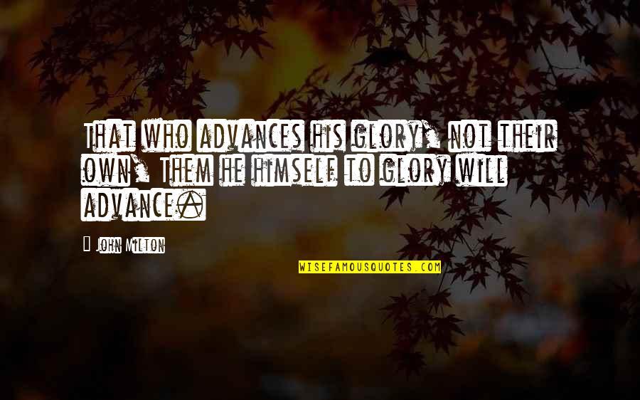 John Milton Quotes By John Milton: That who advances his glory, not their own,