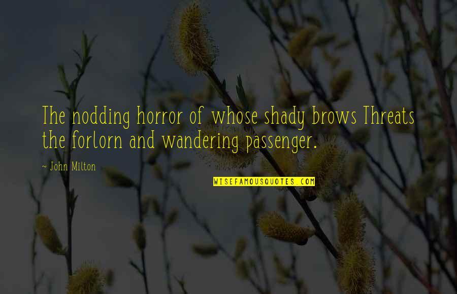 John Milton Quotes By John Milton: The nodding horror of whose shady brows Threats