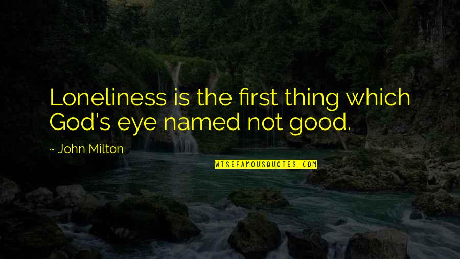 John Milton Quotes By John Milton: Loneliness is the first thing which God's eye