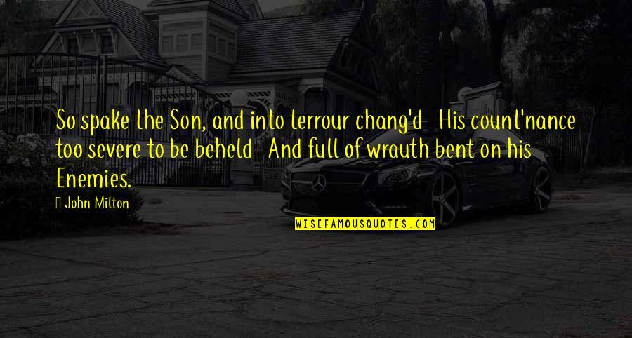 John Milton Quotes By John Milton: So spake the Son, and into terrour chang'd