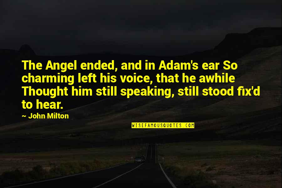 John Milton Quotes By John Milton: The Angel ended, and in Adam's ear So