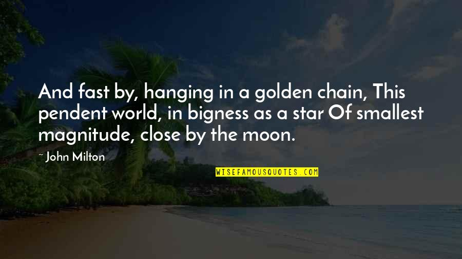 John Milton Quotes By John Milton: And fast by, hanging in a golden chain,
