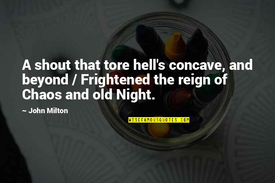 John Milton Quotes By John Milton: A shout that tore hell's concave, and beyond