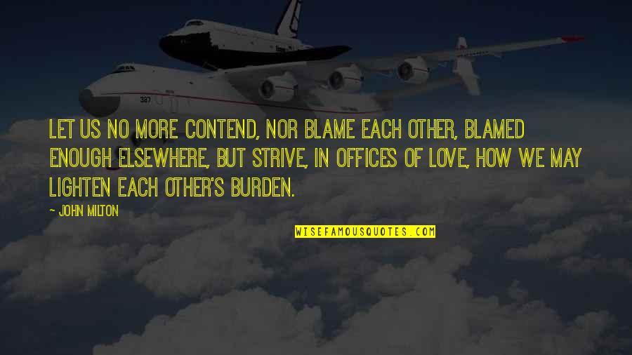 John Milton Quotes By John Milton: Let us no more contend, nor blame each