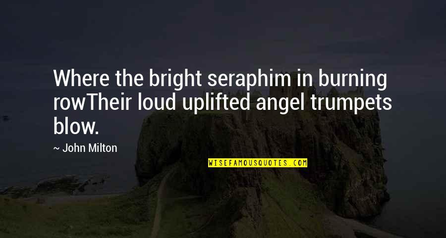 John Milton Quotes By John Milton: Where the bright seraphim in burning rowTheir loud