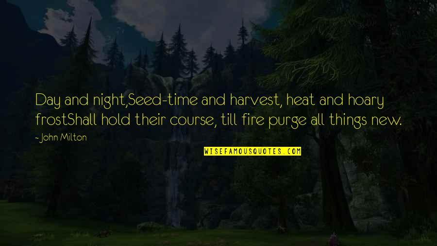 John Milton Quotes By John Milton: Day and night,Seed-time and harvest, heat and hoary