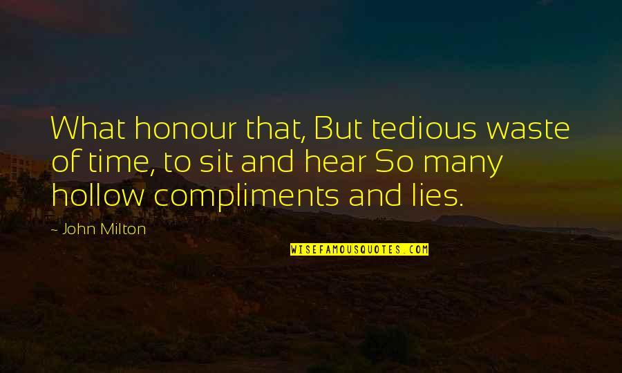 John Milton Quotes By John Milton: What honour that, But tedious waste of time,
