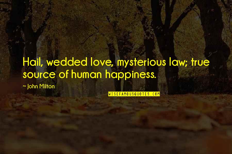 John Milton Quotes By John Milton: Hail, wedded love, mysterious law; true source of