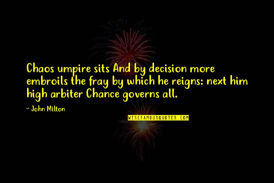 John Milton Quotes By John Milton: Chaos umpire sits And by decision more embroils