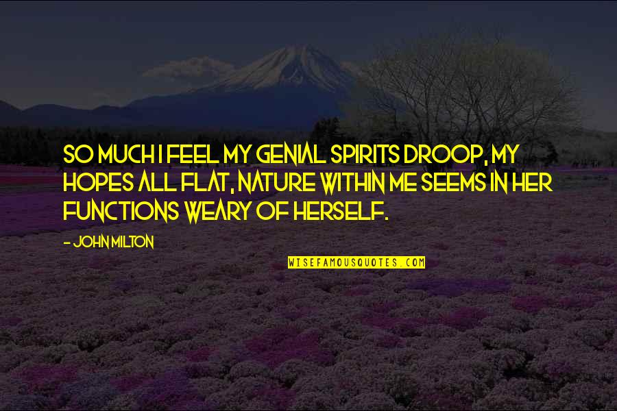 John Milton Quotes By John Milton: So much I feel my genial spirits droop,