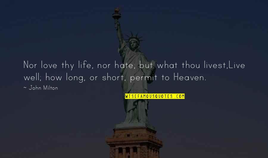 John Milton Quotes By John Milton: Nor love thy life, nor hate; but what