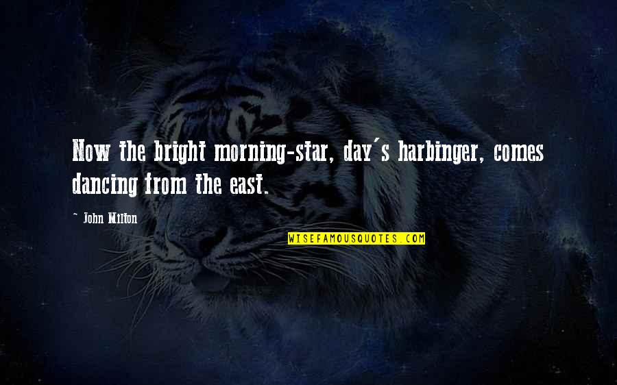 John Milton Quotes By John Milton: Now the bright morning-star, day's harbinger, comes dancing