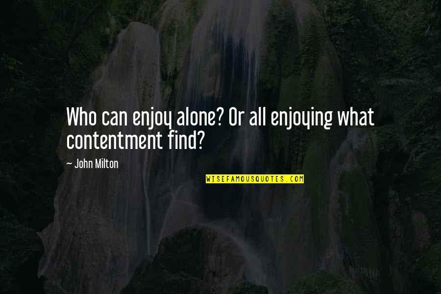 John Milton Quotes By John Milton: Who can enjoy alone? Or all enjoying what
