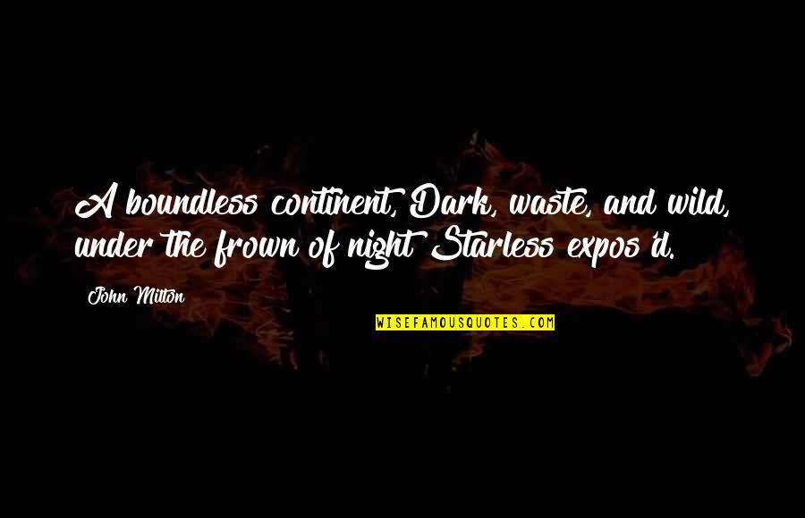 John Milton Quotes By John Milton: A boundless continent, Dark, waste, and wild, under
