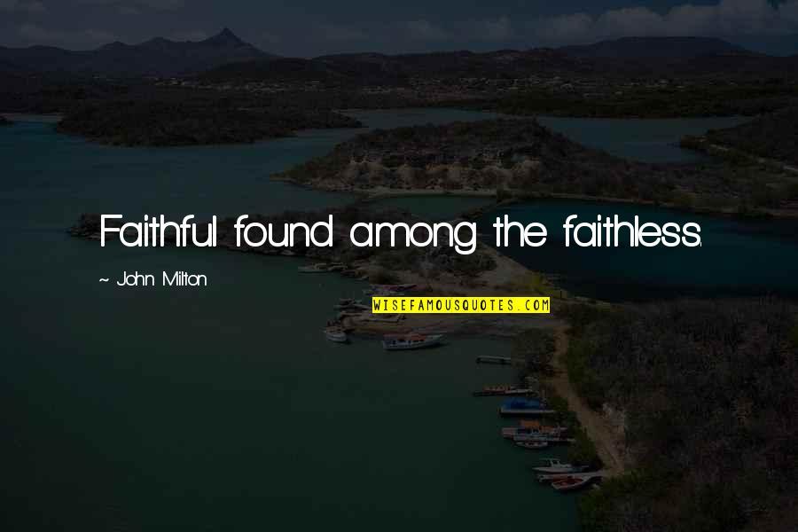 John Milton Quotes By John Milton: Faithful found among the faithless.