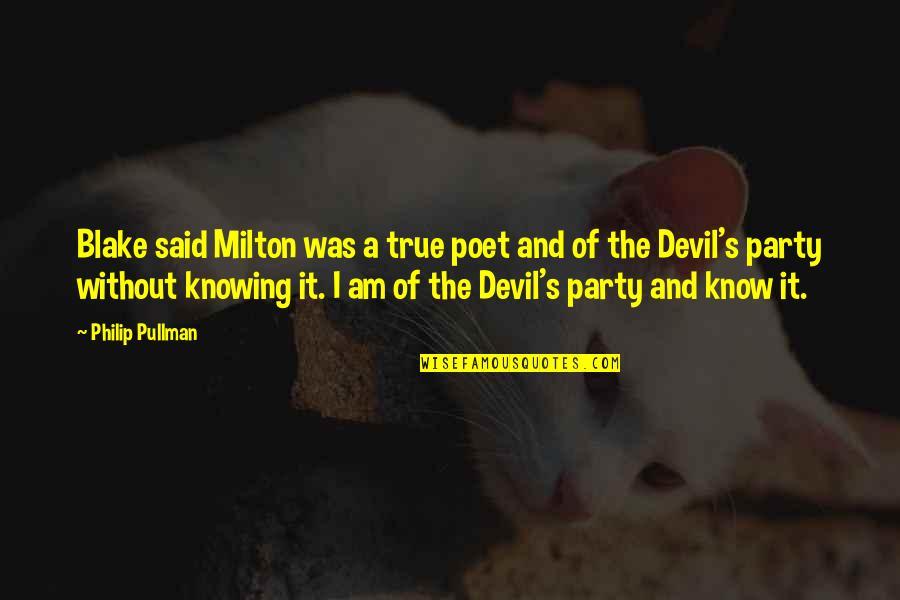 John Milton Quotes By Philip Pullman: Blake said Milton was a true poet and