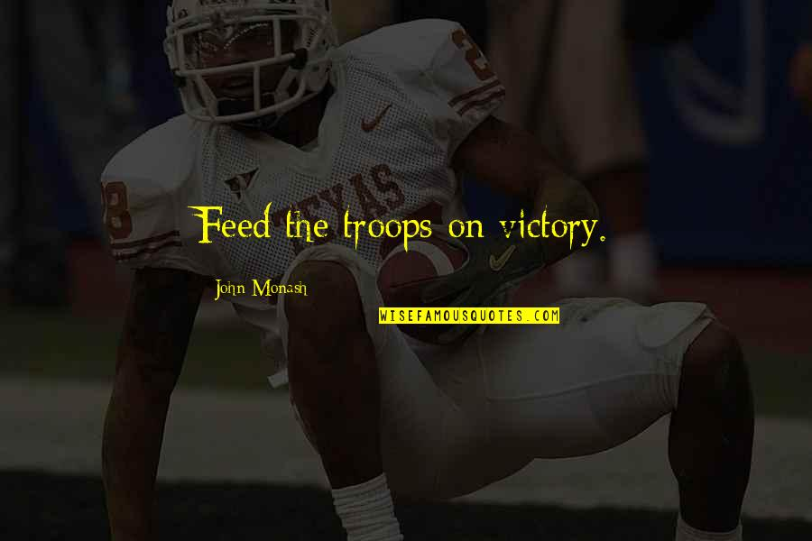 John Monash Quotes By John Monash: Feed the troops on victory.
