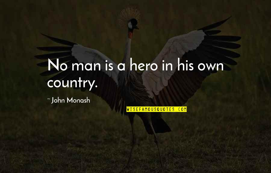 John Monash Quotes By John Monash: No man is a hero in his own