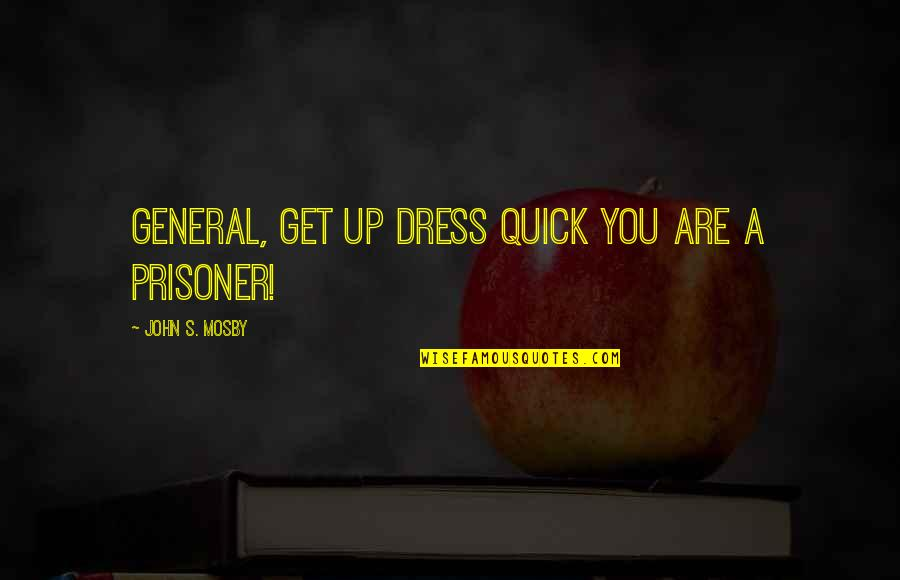 John Mosby Quotes By John S. Mosby: General, get up dress quick you are a