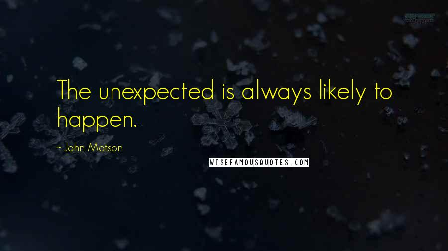 John Motson quotes: The unexpected is always likely to happen.