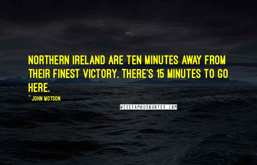 John Motson quotes: Northern Ireland are ten minutes away from their finest victory. There's 15 minutes to go here.