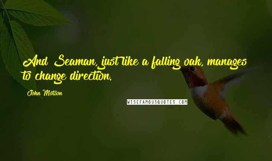 John Motson quotes: And Seaman, just like a falling oak, manages to change direction.