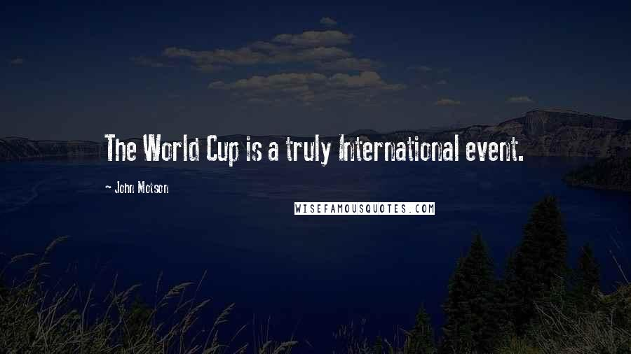 John Motson quotes: The World Cup is a truly International event.