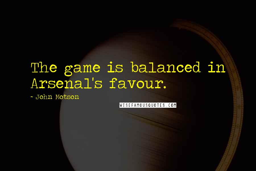 John Motson quotes: The game is balanced in Arsenal's favour.