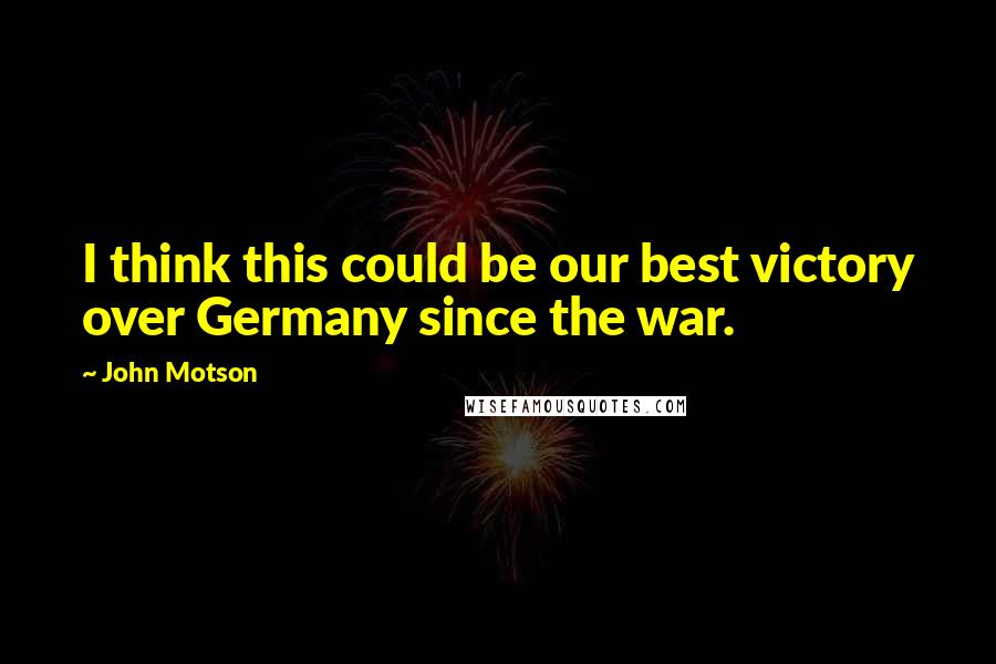 John Motson quotes: I think this could be our best victory over Germany since the war.