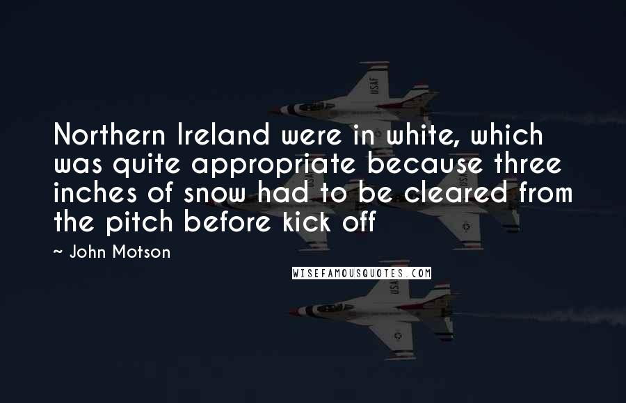 John Motson quotes: Northern Ireland were in white, which was quite appropriate because three inches of snow had to be cleared from the pitch before kick off