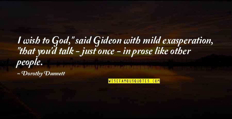 """John Nada Quotes By Dorothy Dunnett: I wish to God,"""" said Gideon with mild"""