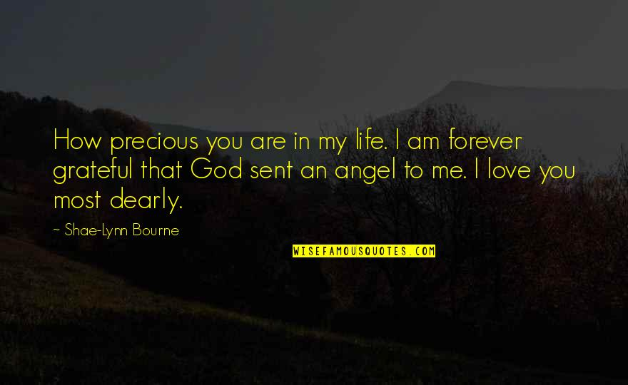 John Nada Quotes By Shae-Lynn Bourne: How precious you are in my life. I