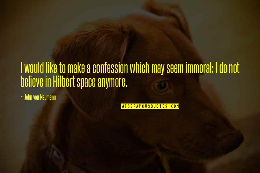 John Neumann Quotes By John Von Neumann: I would like to make a confession which