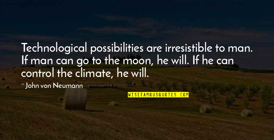 John Neumann Quotes By John Von Neumann: Technological possibilities are irresistible to man. If man