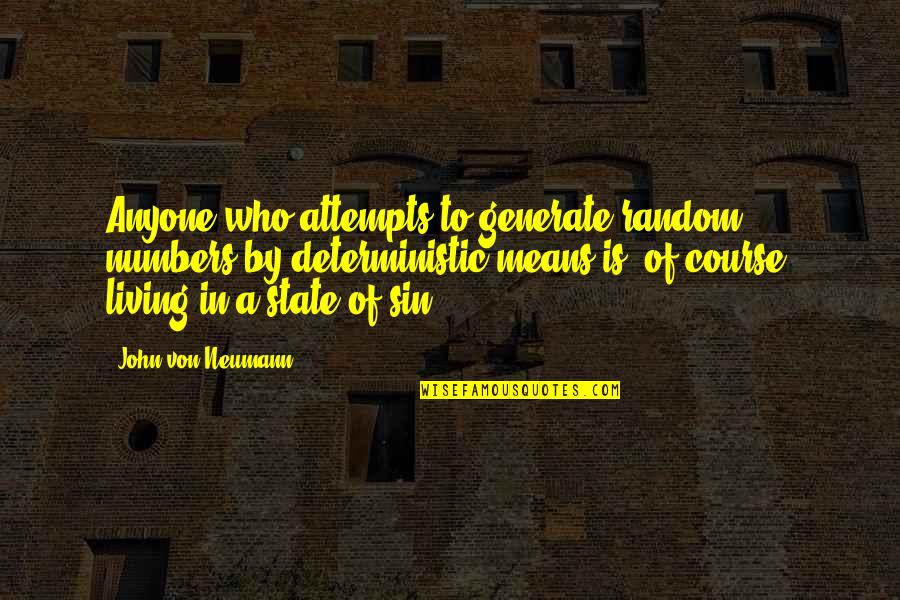 John Neumann Quotes By John Von Neumann: Anyone who attempts to generate random numbers by