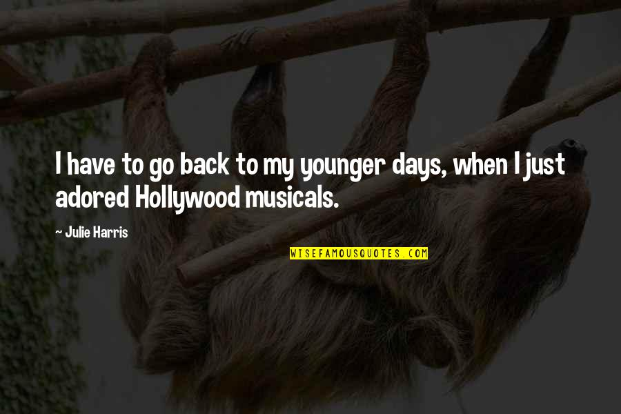 John Neumann Quotes By Julie Harris: I have to go back to my younger