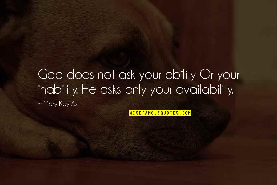 John Neumann Quotes By Mary Kay Ash: God does not ask your ability Or your
