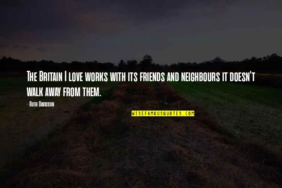 John Neumann Quotes By Ruth Davidson: The Britain I love works with its friends