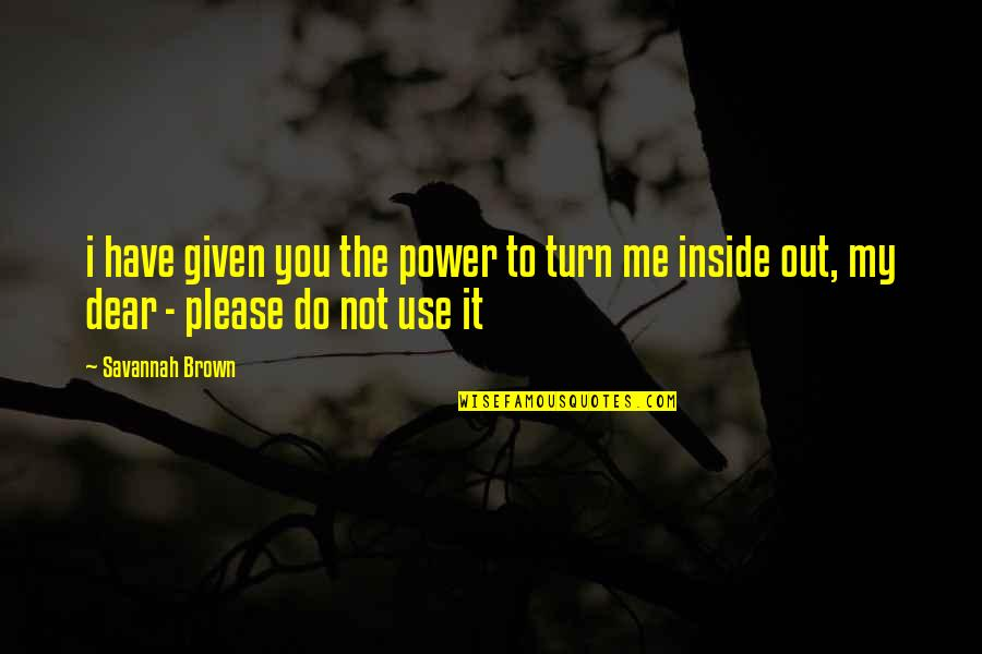 John Neumann Quotes By Savannah Brown: i have given you the power to turn