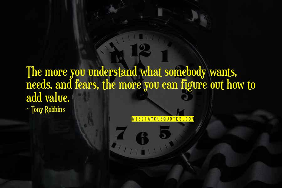 John Neumann Quotes By Tony Robbins: The more you understand what somebody wants, needs,