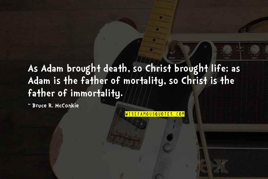 John Nevius Quotes By Bruce R. McConkie: As Adam brought death, so Christ brought life;